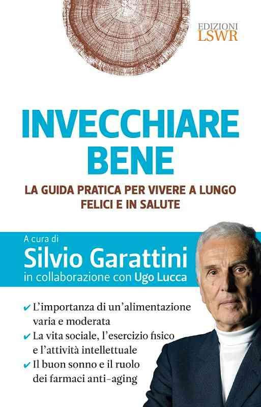 Silvio Garattini Invecchiare bene